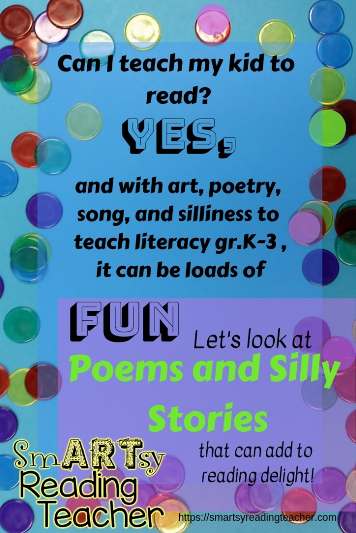 Can I teach my kid to read_ Yes, and with art, poetry, song, and silliness to teach literacy gr.K-3, it can be loads of fun. Let's look at POEMS and Silly Stories that can add to reading delight